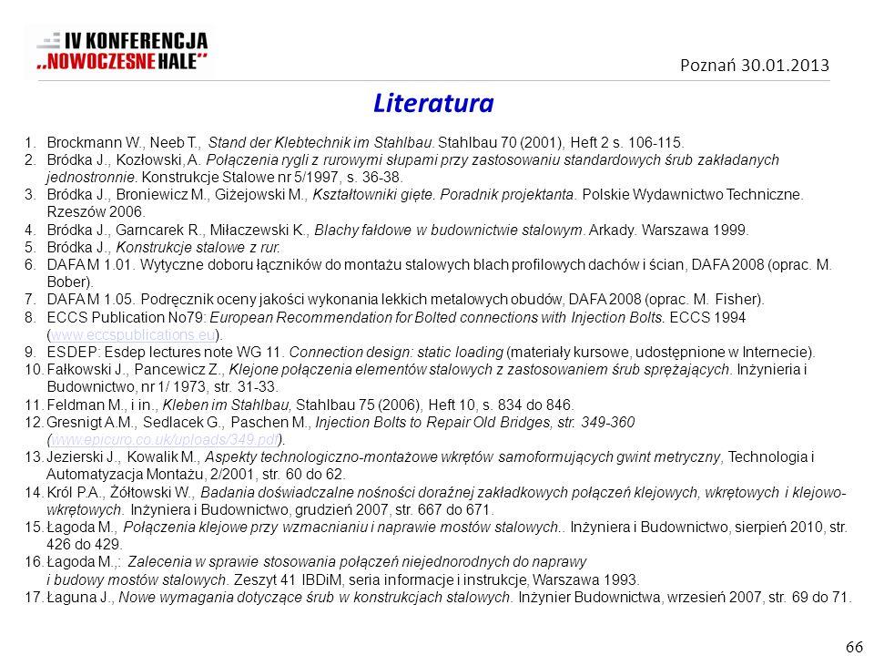 Literatura Brockmann W., Neeb T., Stand der Klebtechnik im Stahlbau. Stahlbau 70 (2001), Heft 2 s. 106-115.