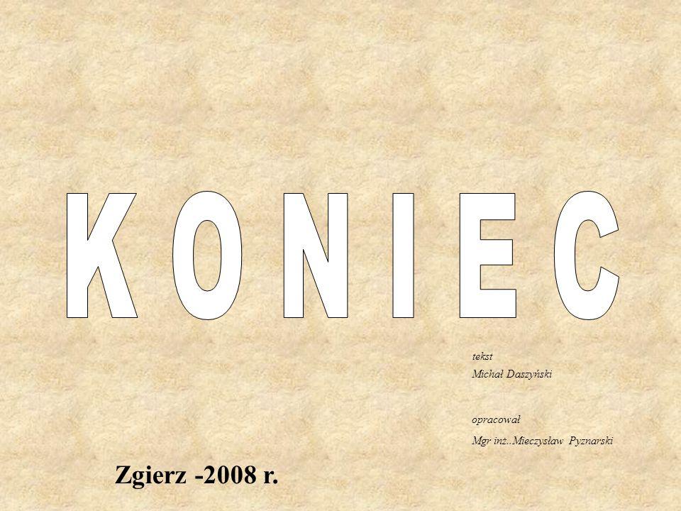 K O N I E C Zgierz -2008 r. tekst Michał Daszyński opracował