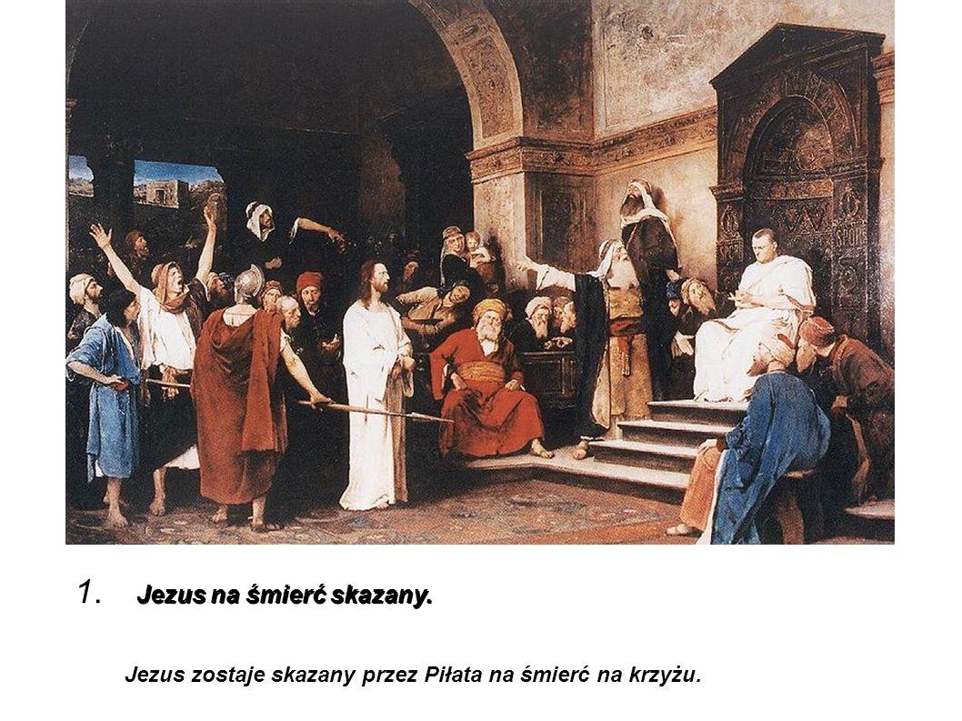 1. Jezus na śmierć skazany.