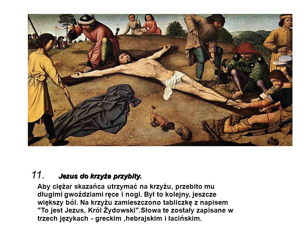 11. Jezus do krzyża przybity.