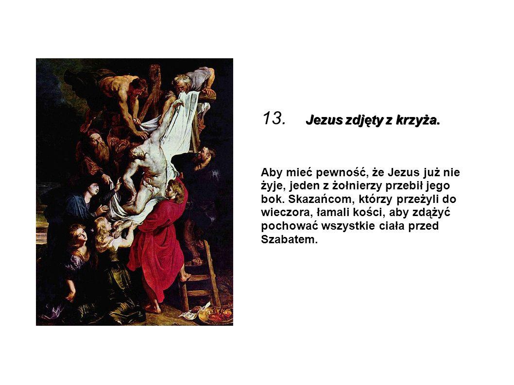 13. Jezus zdjęty z krzyża.