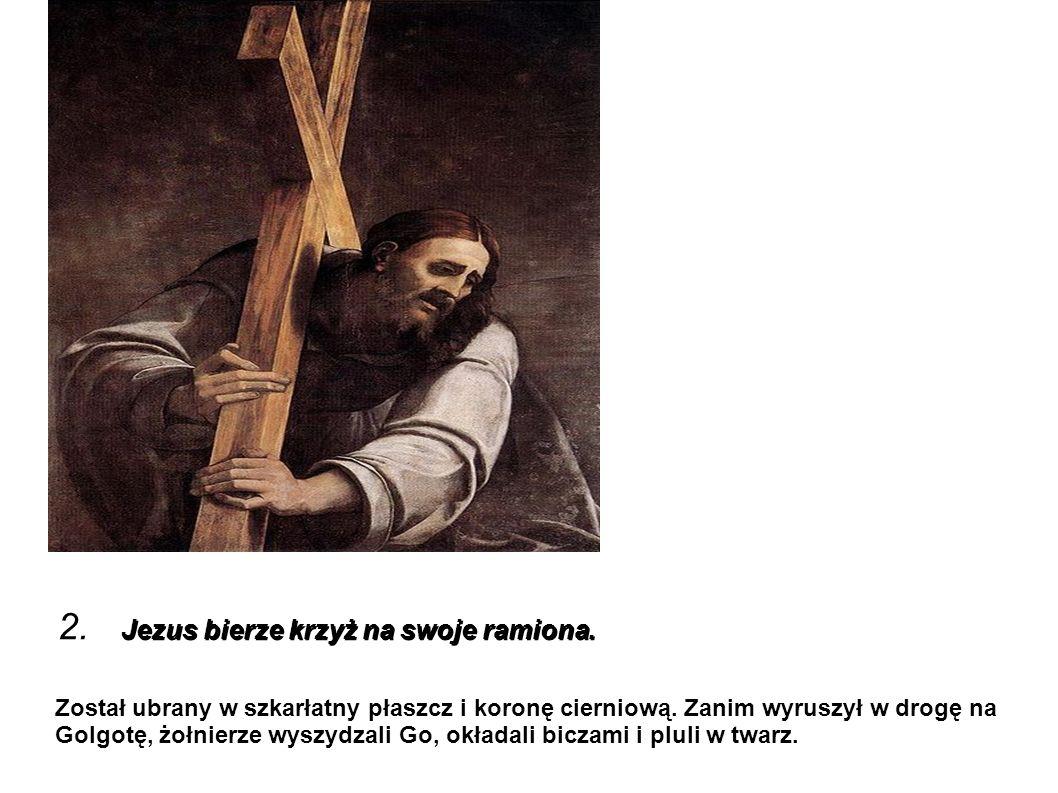 2. Jezus bierze krzyż na swoje ramiona.
