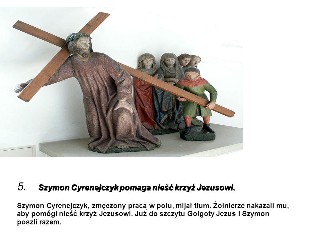 5. Szymon Cyrenejczyk pomaga nieść krzyż Jezusowi.