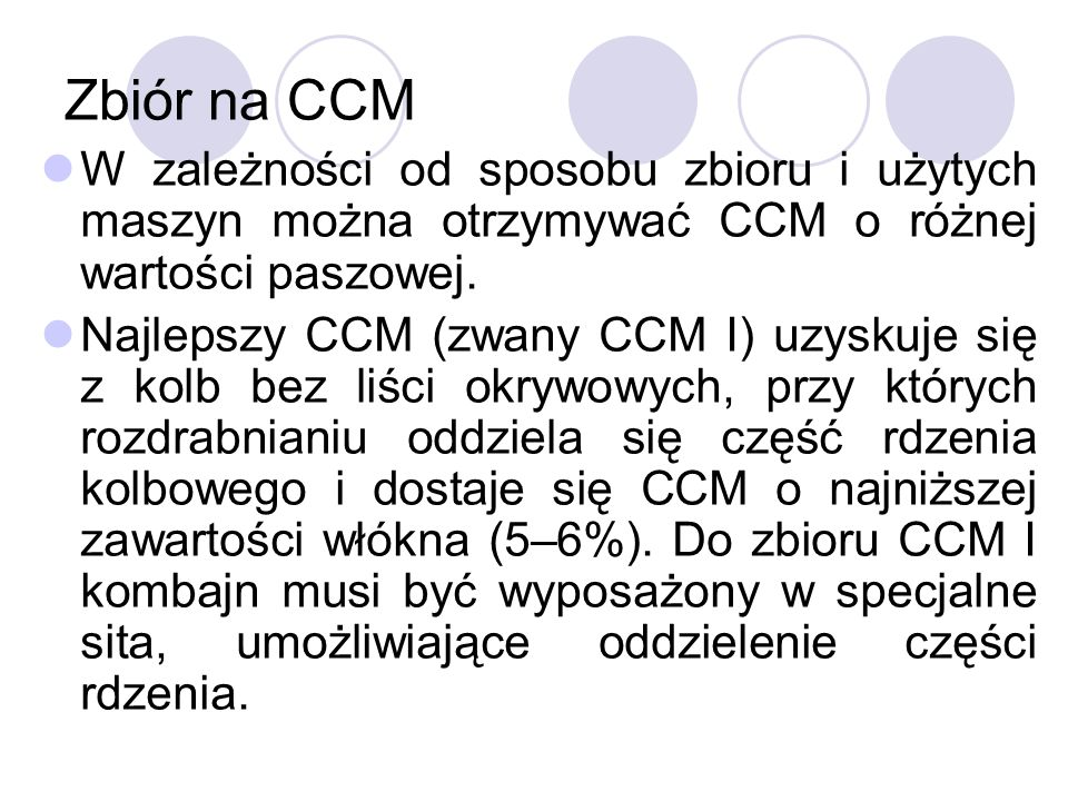 Zbiór na CCMW zależności od sposobu zbioru i użytych maszyn można otrzymywać CCM o różnej wartości paszowej.