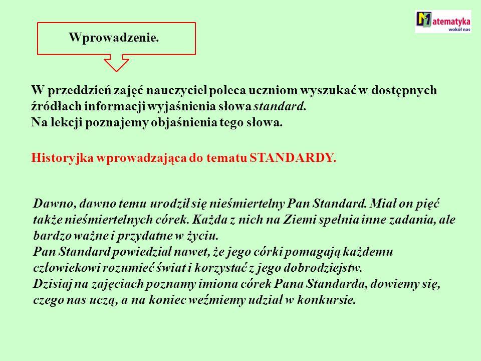 Wprowadzenie. W przeddzień zajęć nauczyciel poleca uczniom wyszukać w dostępnych źródłach informacji wyjaśnienia słowa standard.