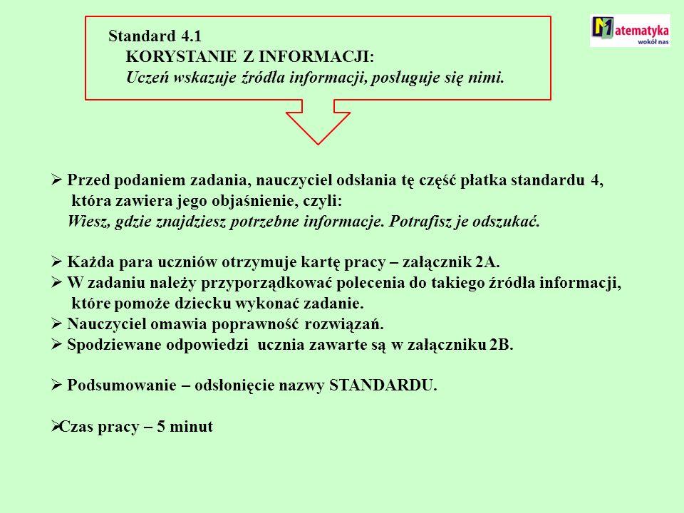 Standard 4.1 KORYSTANIE Z INFORMACJI: Uczeń wskazuje źródła informacji, posługuje się nimi.