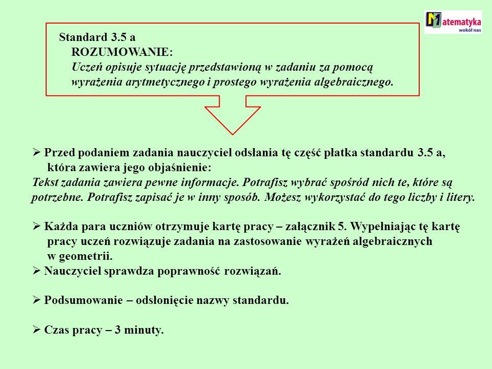 Standard 3.5 a ROZUMOWANIE: Uczeń opisuje sytuację przedstawioną w zadaniu za pomocą