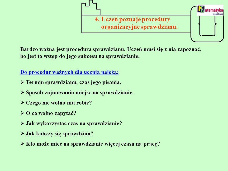4. Uczeń poznaje procedury organizacyjne sprawdzianu.