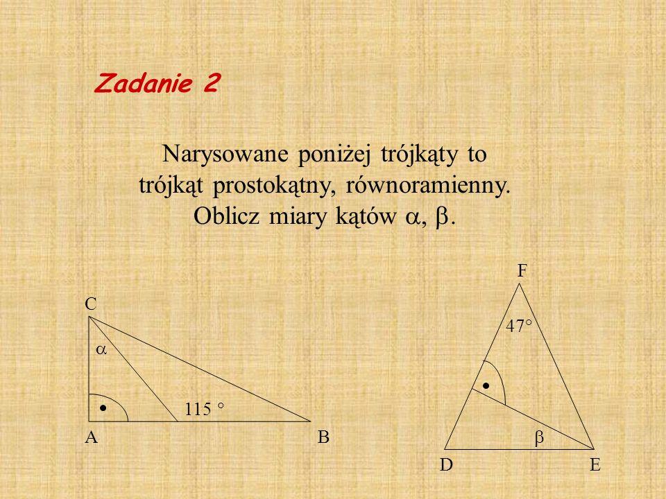 Zadanie 2 Narysowane poniżej trójkąty to trójkąt prostokątny, równoramienny. Oblicz miary kątów , .