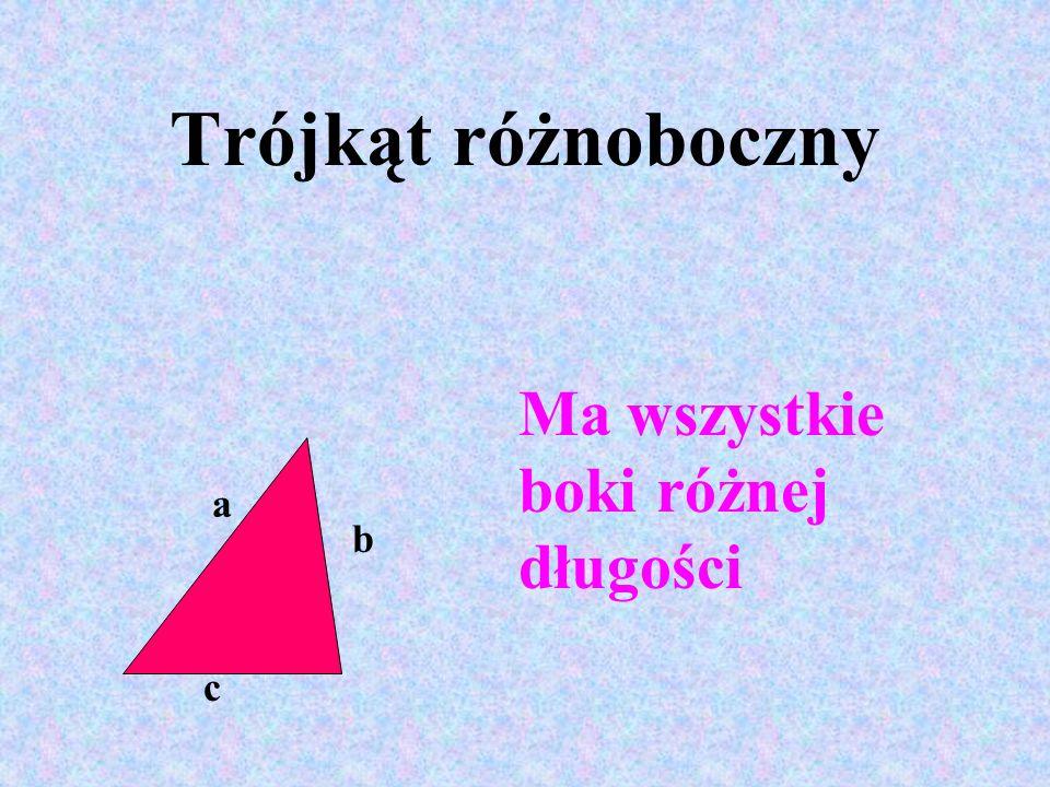 Trójkąt różnoboczny Ma wszystkie boki różnej długości a b c