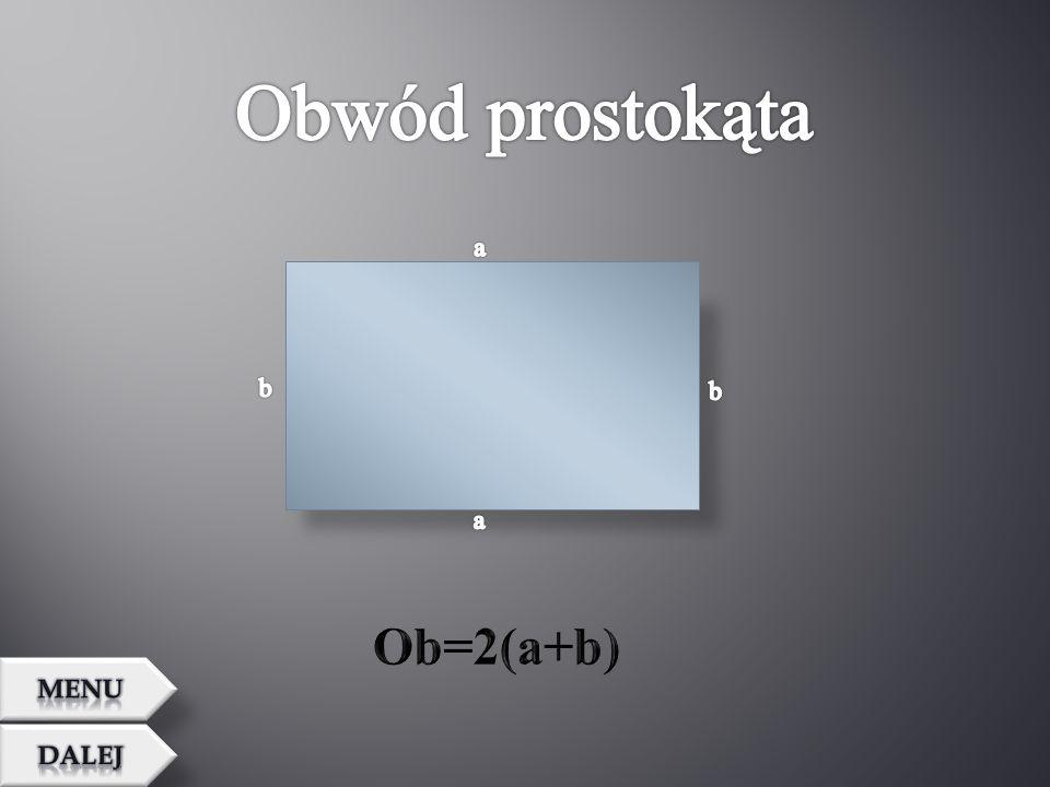 Obwód prostokąta a b b a Ob=2(a+b) MENU Dalej