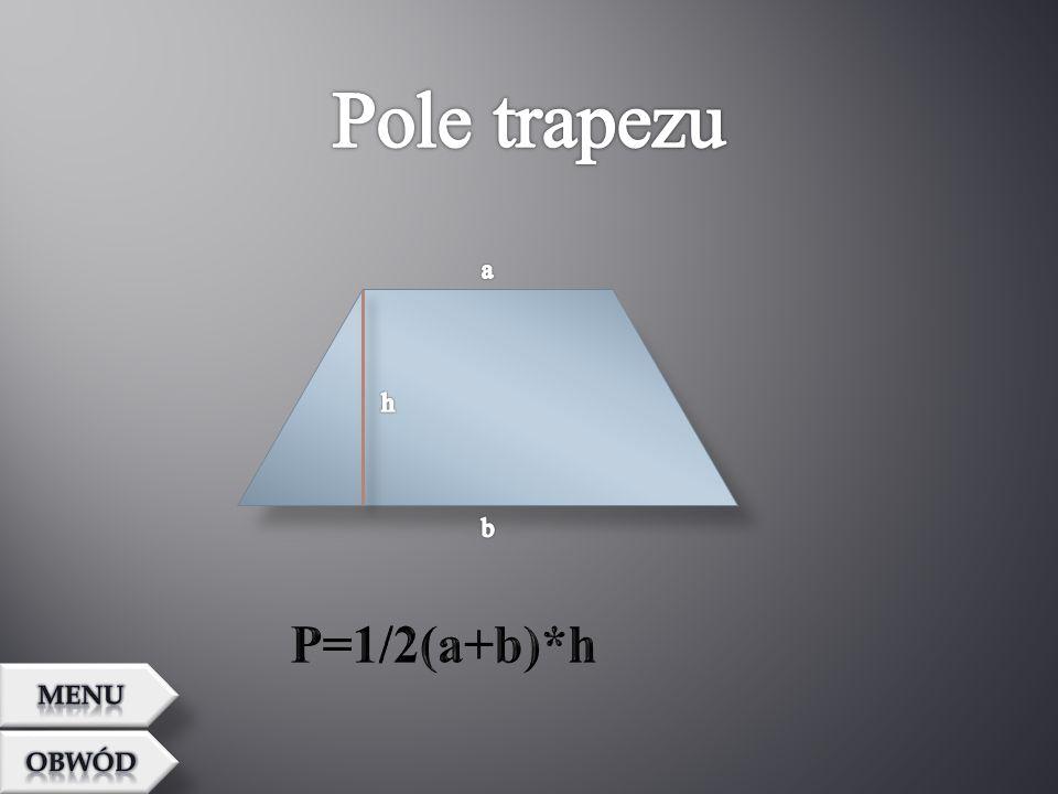 Pole trapezu a h b P=1/2(a+b)*h MENU OBWÓD
