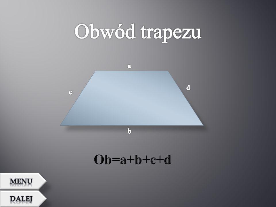 Obwód trapezu a d c b Ob=a+b+c+d MENU Dalej