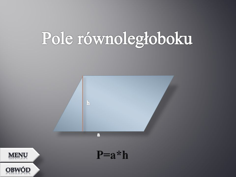 Pole równoległoboku h a P=a*h MENU OBWÓD