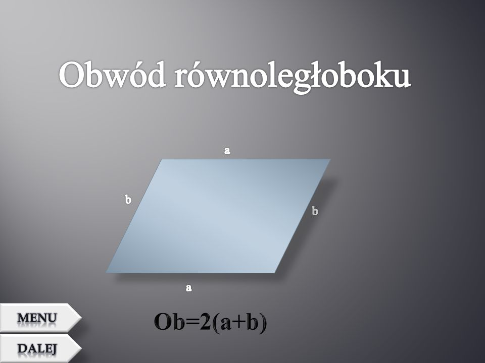 Obwód równoległoboku a b b a MENU Ob=2(a+b) Dalej