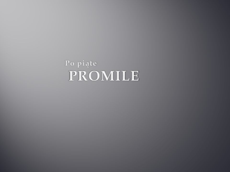 Po piąte PROMILE