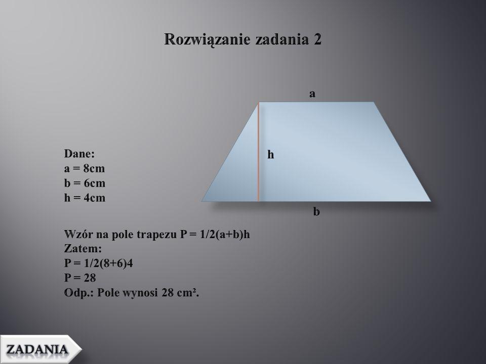 Rozwiązanie zadania 2 a Dane: a = 8cm b = 6cm h = 4cm h