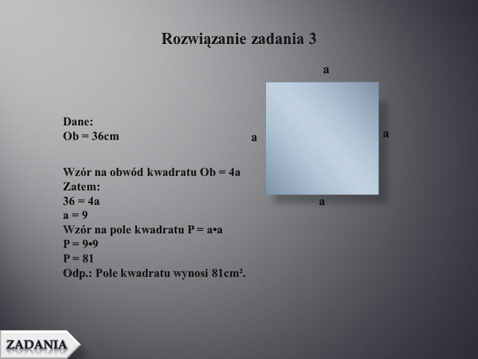 Rozwiązanie zadania 3 a Dane: Ob = 36cm a