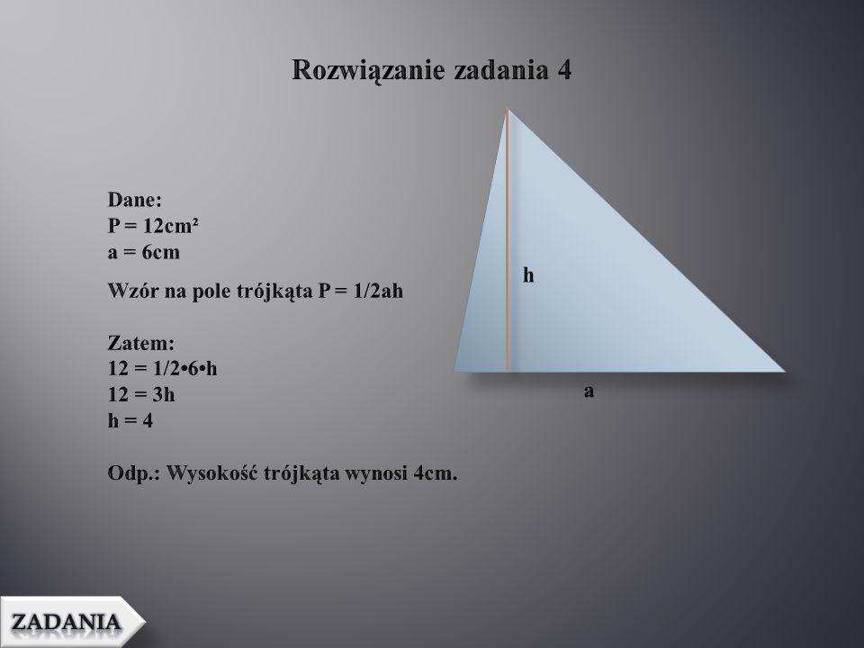 Rozwiązanie zadania 4 Dane: P = 12cm² a = 6cm