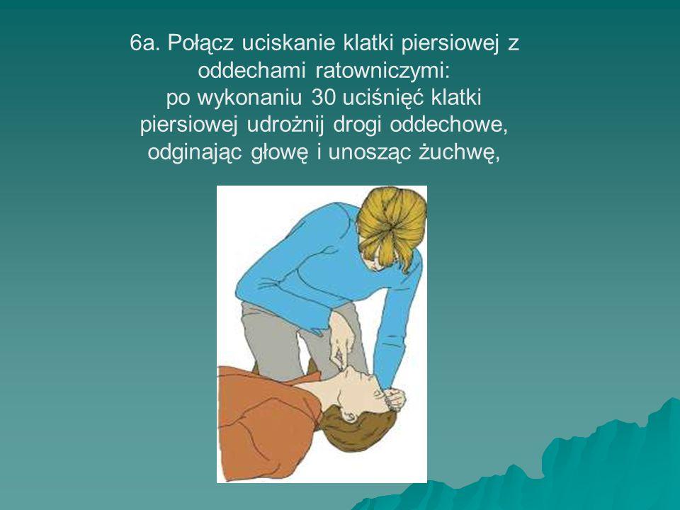 6a. Połącz uciskanie klatki piersiowej z oddechami ratowniczymi: