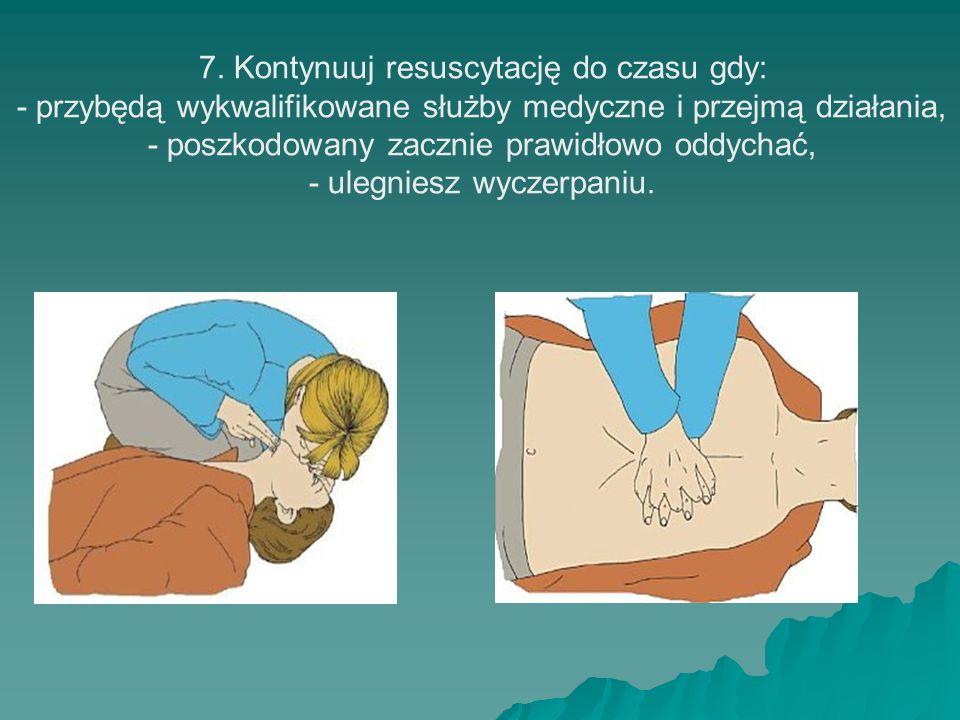 7. Kontynuuj resuscytację do czasu gdy: