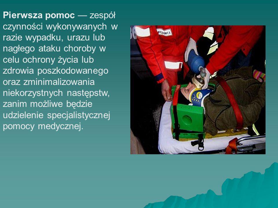 Pierwsza pomoc — zespół czynności wykonywanych w razie wypadku, urazu lub nagłego ataku choroby w celu ochrony życia lub zdrowia poszkodowanego oraz zminimalizowania niekorzystnych następstw, zanim możliwe będzie udzielenie specjalistycznej pomocy medycznej.