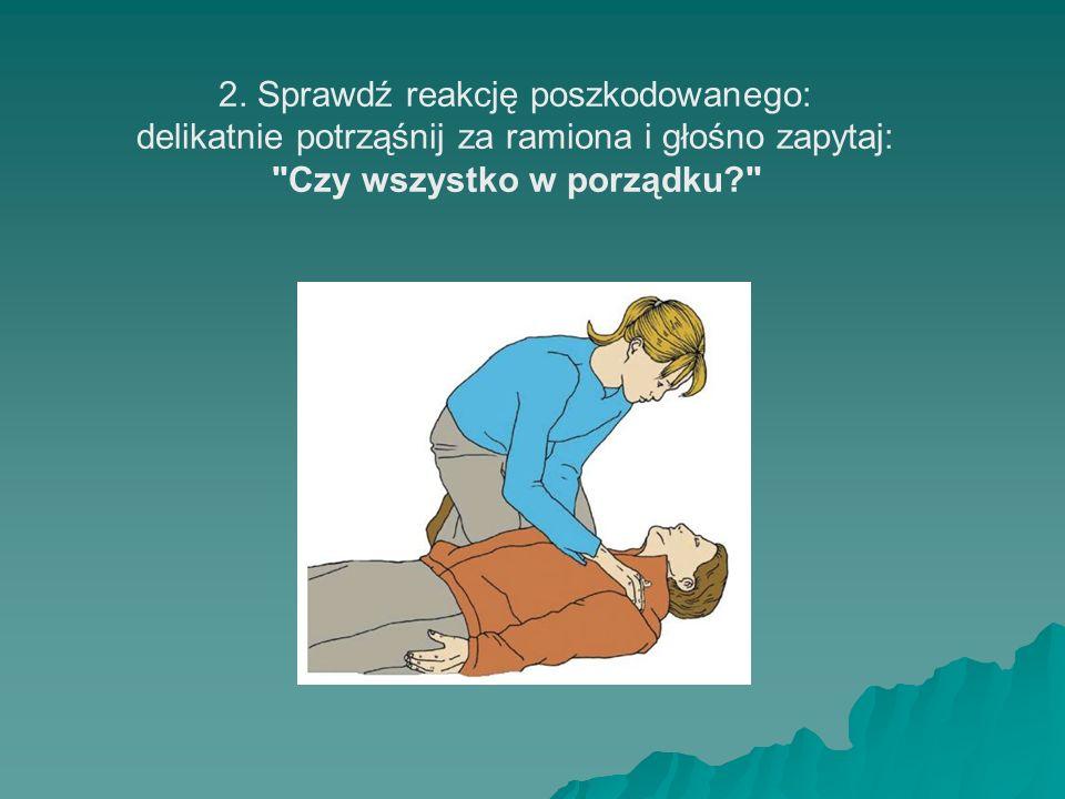 2. Sprawdź reakcję poszkodowanego: