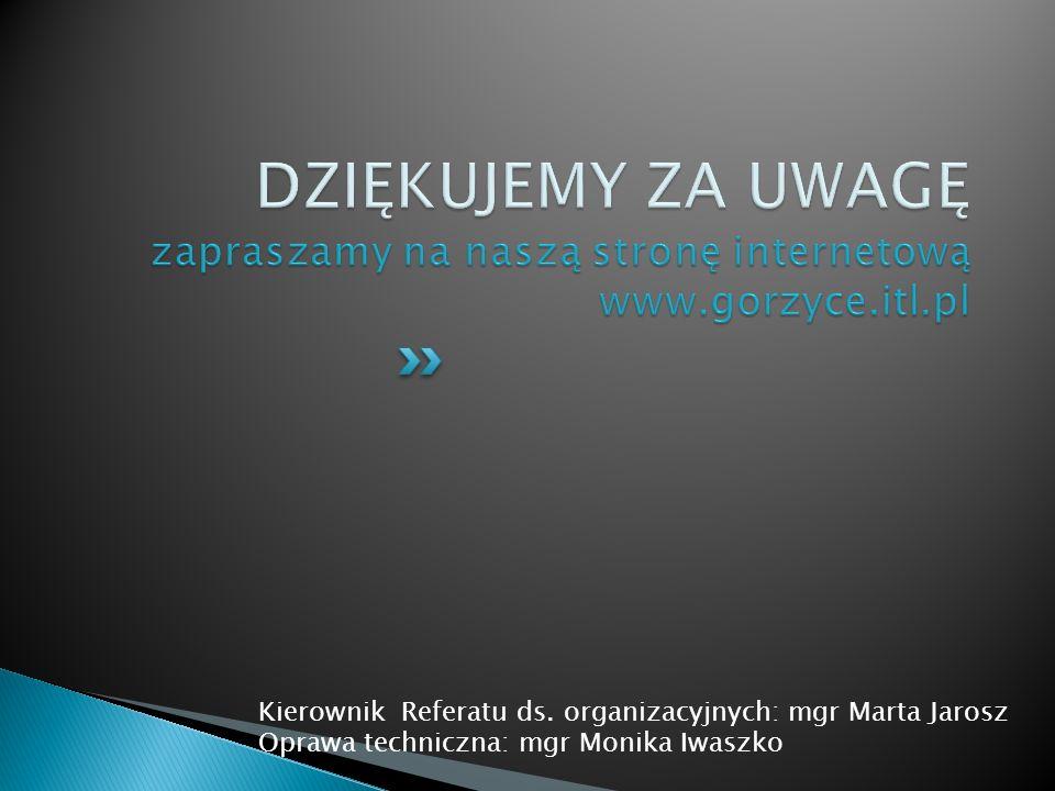 DZIĘKUJEMY ZA UWAGĘ zapraszamy na naszą stronę internetową www.gorzyce.itl.pl