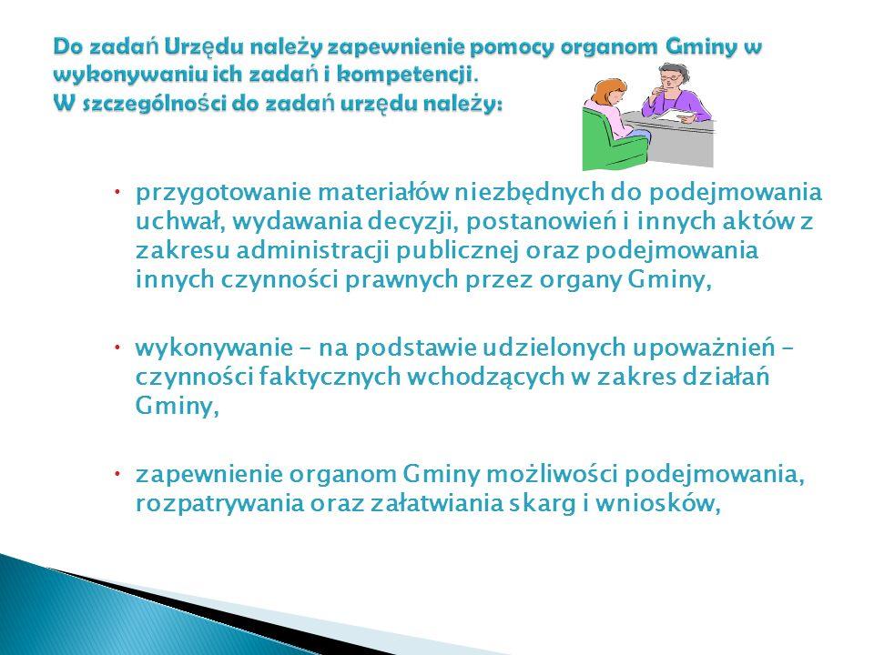Do zadań Urzędu należy zapewnienie pomocy organom Gminy w wykonywaniu ich zadań i kompetencji. W szczególności do zadań urzędu należy: