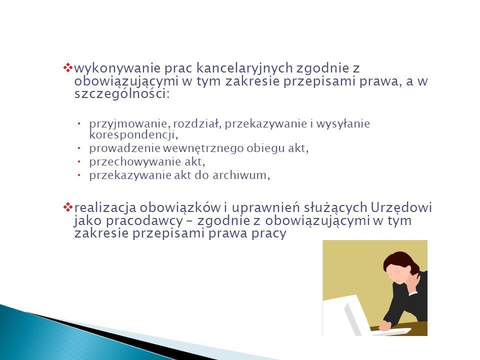 wykonywanie prac kancelaryjnych zgodnie z obowiązującymi w tym zakresie przepisami prawa, a w szczególności: