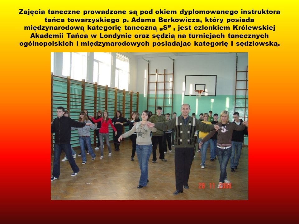 Zajęcia taneczne prowadzone są pod okiem dyplomowanego instruktora tańca towarzyskiego p.