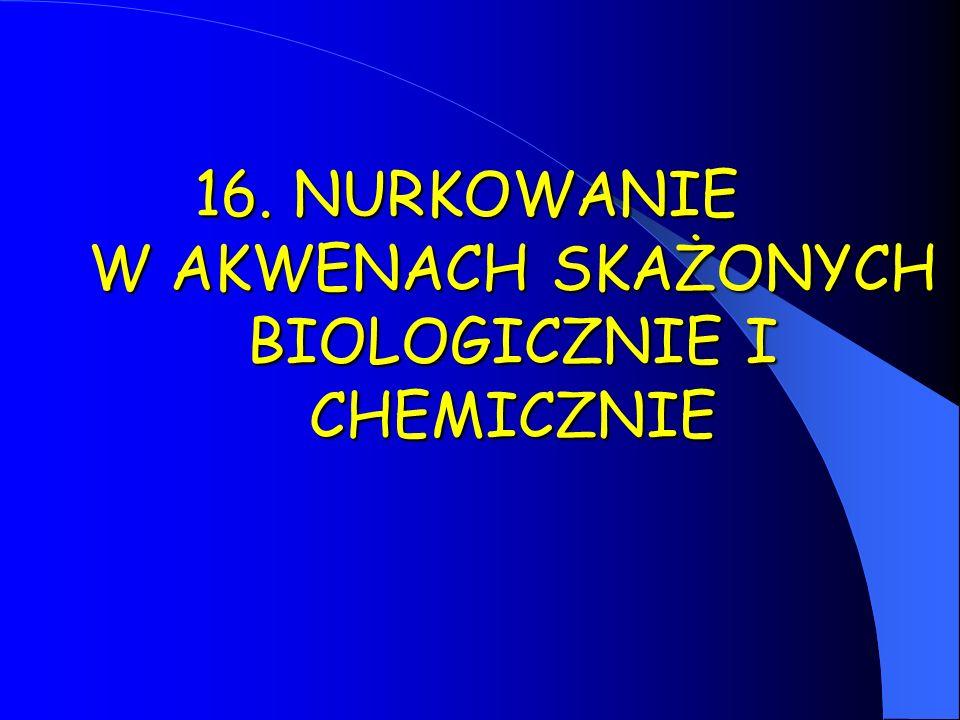 16. NURKOWANIE W AKWENACH SKAŻONYCH BIOLOGICZNIE I CHEMICZNIE