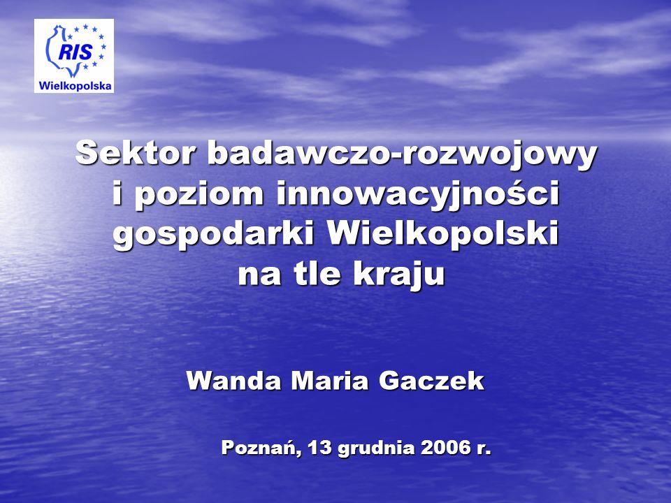 Sektor badawczo-rozwojowy i poziom innowacyjności gospodarki Wielkopolski na tle kraju Wanda Maria Gaczek