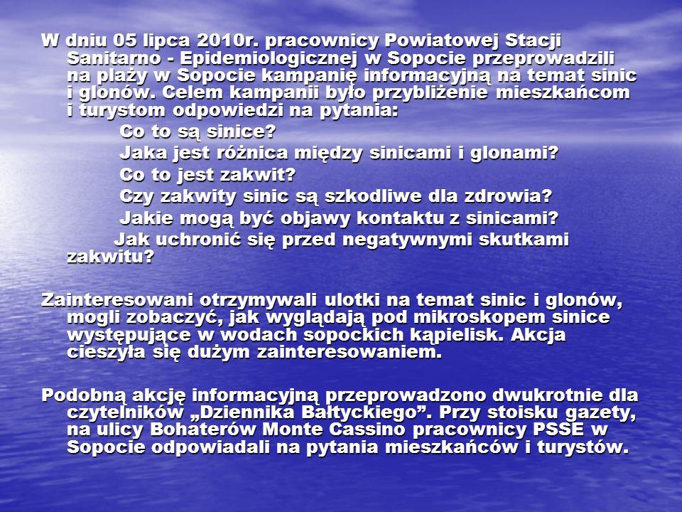 W dniu 05 lipca 2010r. pracownicy Powiatowej Stacji Sanitarno - Epidemiologicznej w Sopocie przeprowadzili na plaży w Sopocie kampanię informacyjną na temat sinic i glonów. Celem kampanii było przybliżenie mieszkańcom i turystom odpowiedzi na pytania: