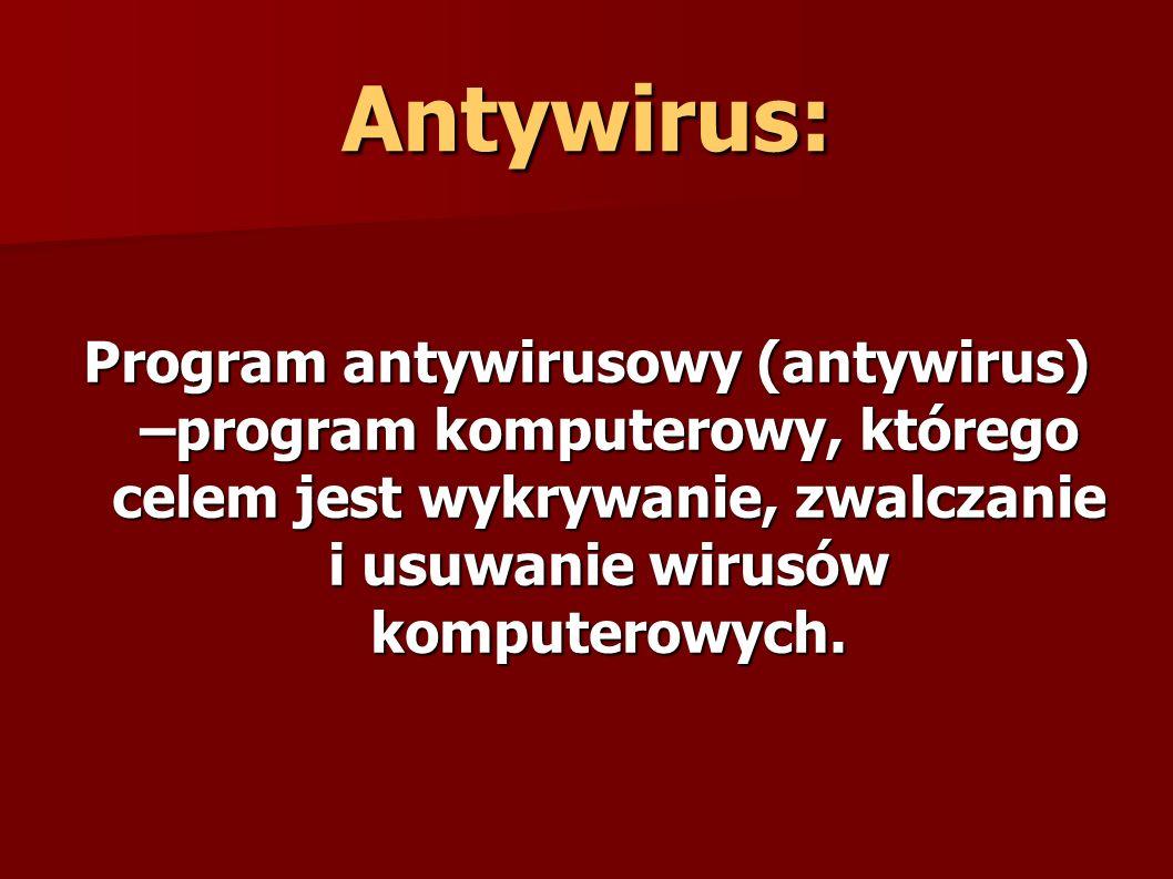 Antywirus:Program antywirusowy (antywirus) –program komputerowy, którego celem jest wykrywanie, zwalczanie i usuwanie wirusów komputerowych.