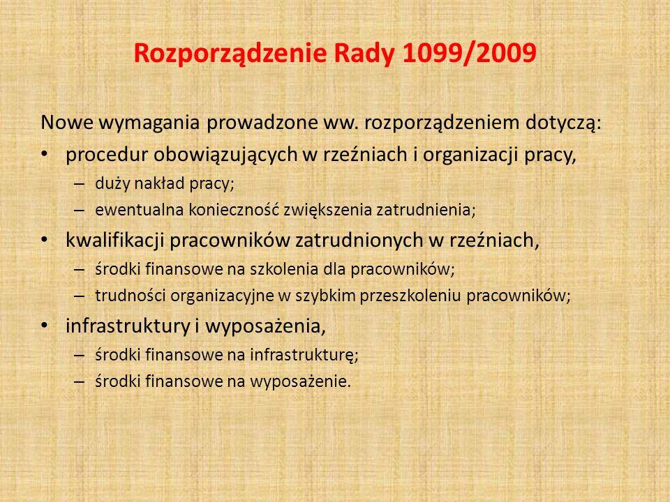 Rozporządzenie Rady 1099/2009 Nowe wymagania prowadzone ww. rozporządzeniem dotyczą: procedur obowiązujących w rzeźniach i organizacji pracy,