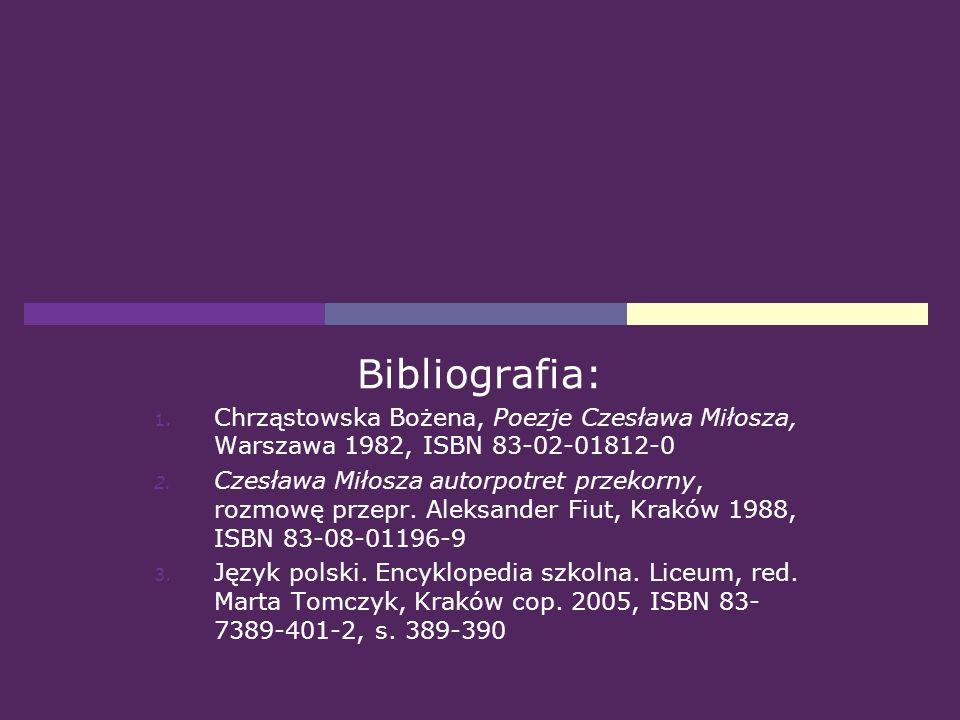 Bibliografia: Chrząstowska Bożena, Poezje Czesława Miłosza, Warszawa 1982, ISBN 83-02-01812-0.