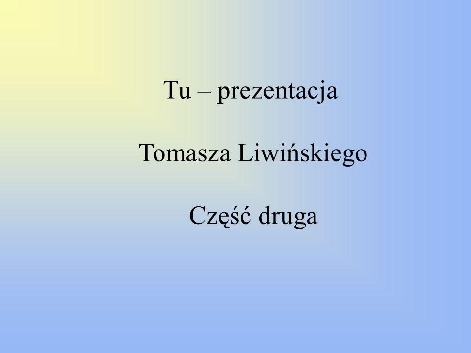 Tu – prezentacja Tomasza Liwińskiego Część druga