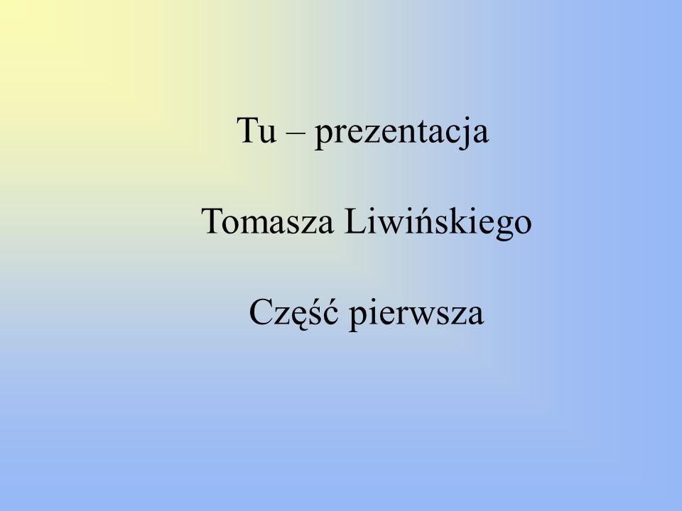 Tu – prezentacja Tomasza Liwińskiego Część pierwsza