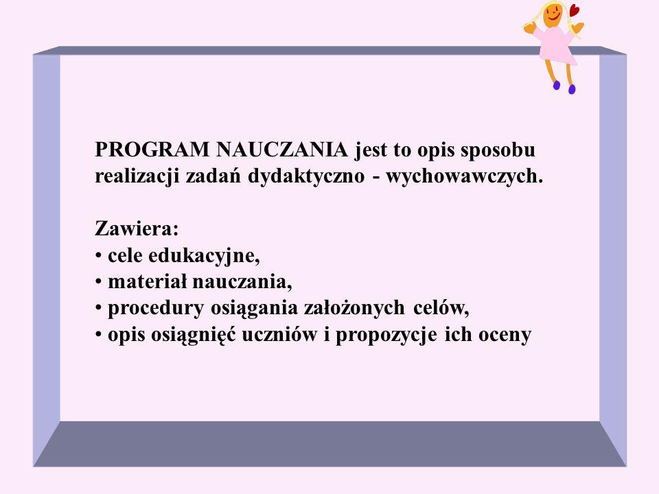 PROGRAM NAUCZANIA jest to opis sposobu realizacji zadań dydaktyczno - wychowawczych.