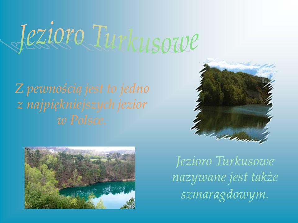 Jezioro Turkusowe Z pewnością jest to jedno z najpiękniejszych jezior w Polsce.