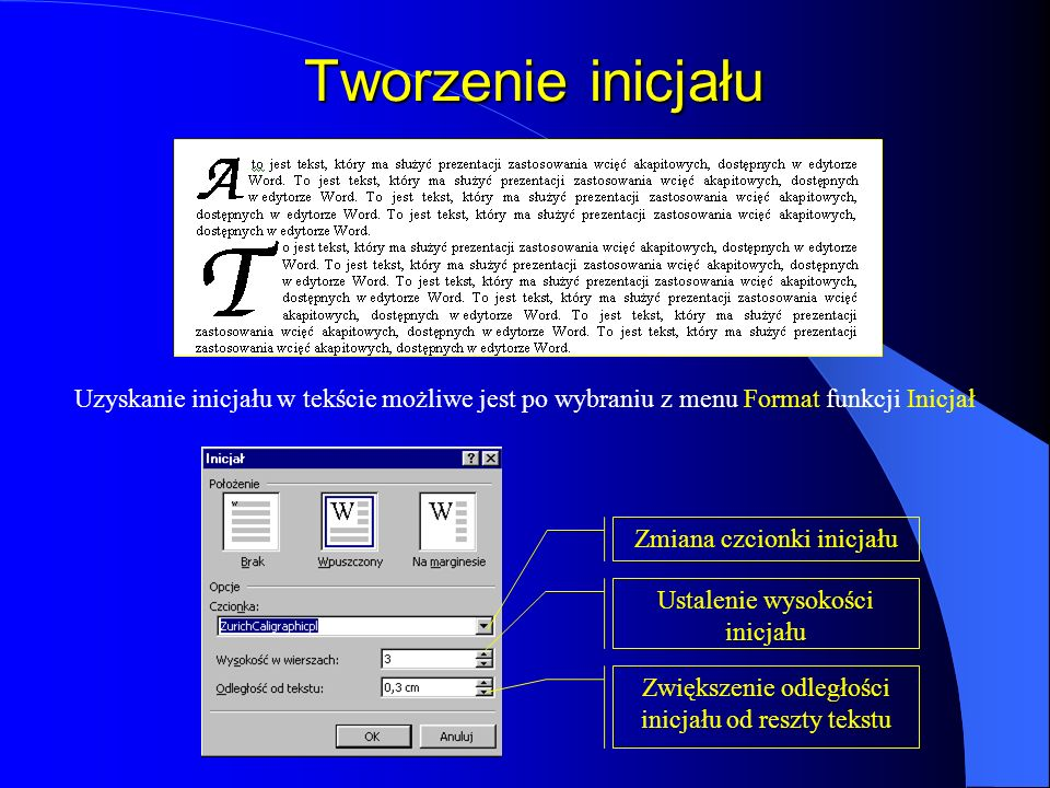 Tworzenie inicjału Uzyskanie inicjału w tekście możliwe jest po wybraniu z menu Format funkcji Inicjał.