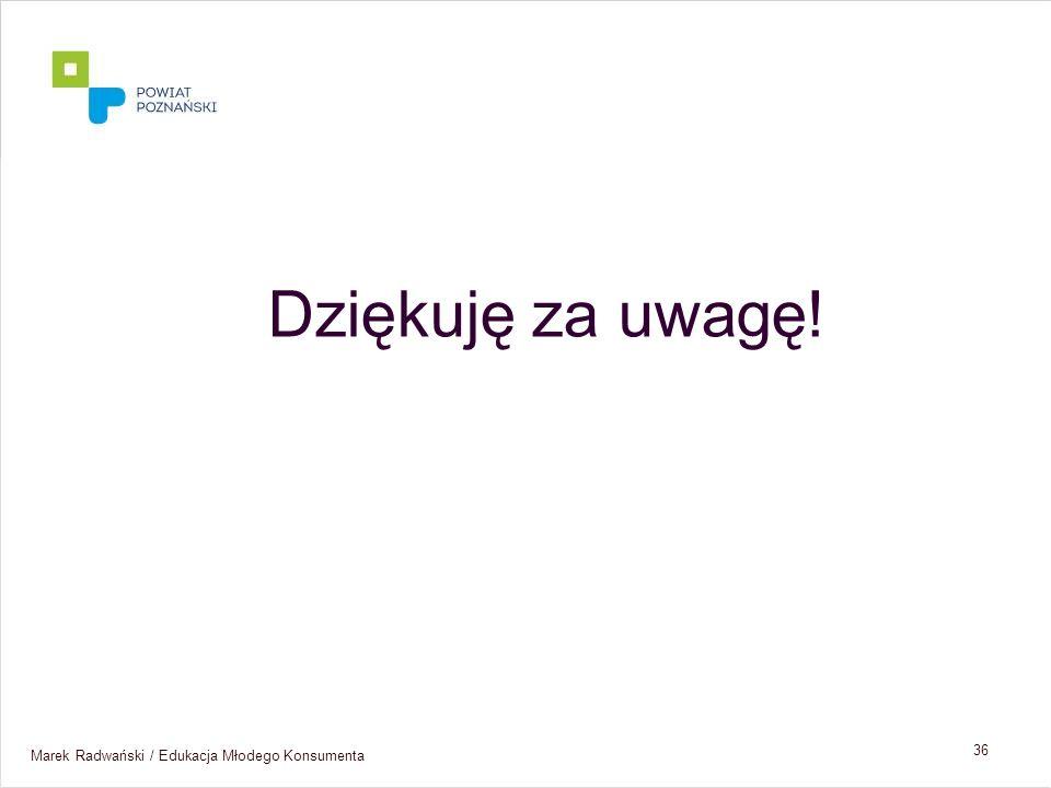 Dziękuję za uwagę! Marek Radwański / Edukacja Młodego Konsumenta