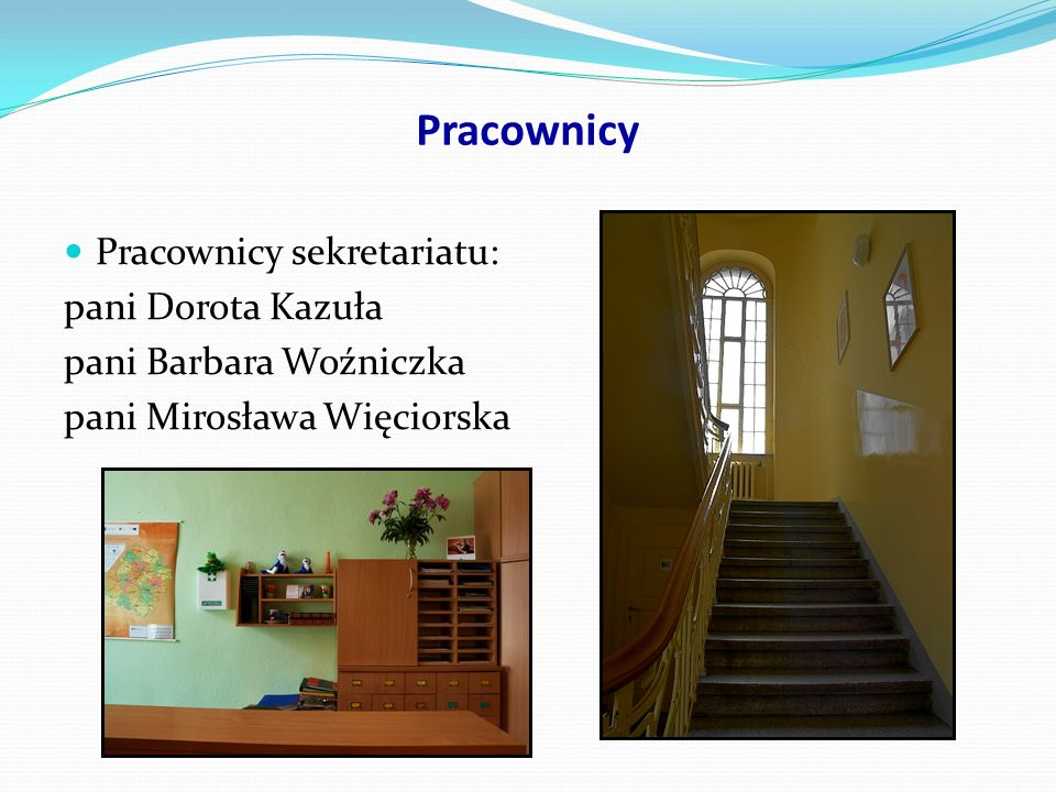 Pracownicy Pracownicy sekretariatu: pani Dorota Kazuła