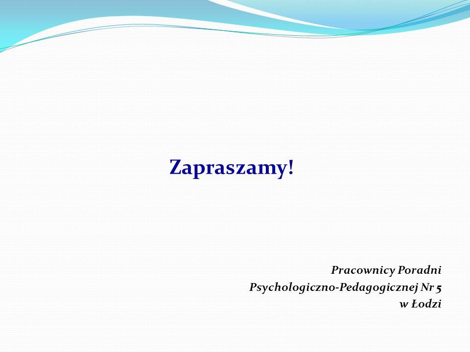 Zapraszamy! Pracownicy Poradni Psychologiczno-Pedagogicznej Nr 5