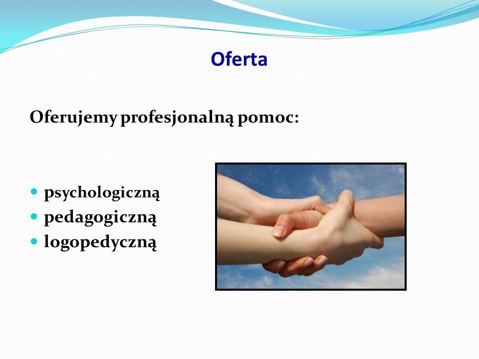 Oferta Oferujemy profesjonalną pomoc: psychologiczną pedagogiczną