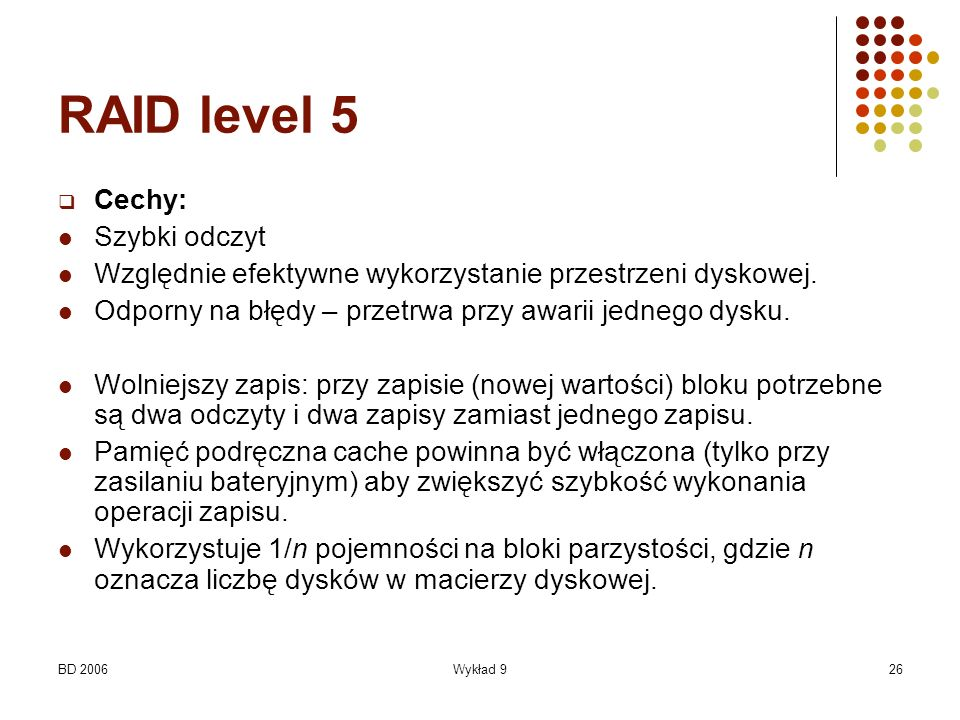 RAID level 5 Cechy: Szybki odczyt