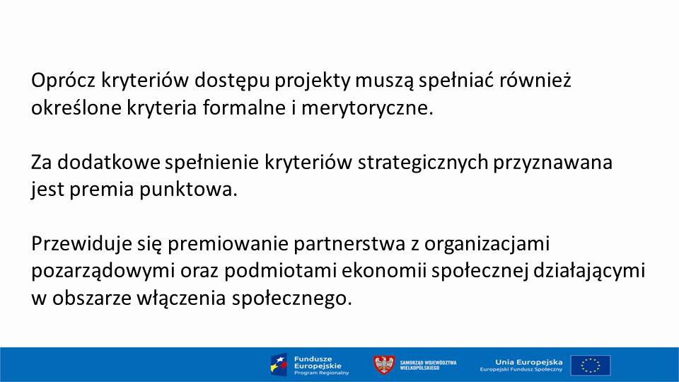 Oprócz kryteriów dostępu projekty muszą spełniać również określone kryteria formalne i merytoryczne.