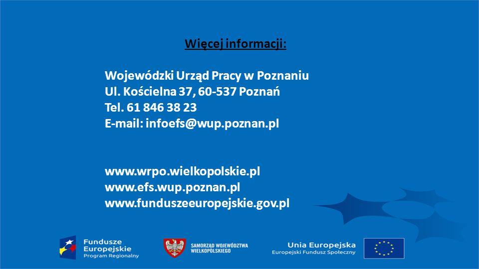 Więcej informacji: Wojewódzki Urząd Pracy w Poznaniu. Ul. Kościelna 37, 60-537 Poznań. Tel. 61 846 38 23.