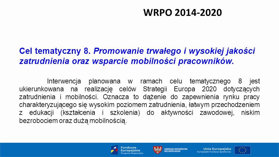 WRPO 2014-2020 Cel tematyczny 8. Promowanie trwałego i wysokiej jakości zatrudnienia oraz wsparcie mobilności pracowników.